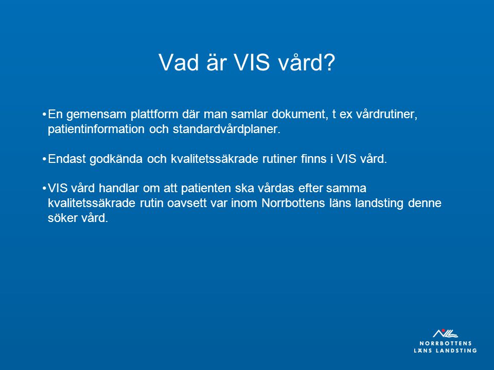 Vad är VIS vård En gemensam plattform där man samlar dokument, t ex vårdrutiner, patientinformation och standardvårdplaner.