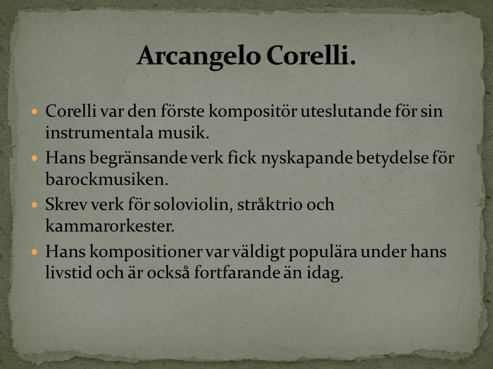 Arcangelo Corelli. Corelli var den förste kompositör uteslutande för sin instrumentala musik.