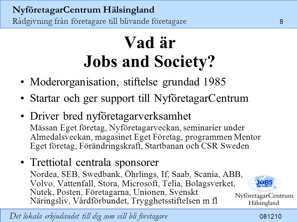 Vad är Jobs and Society • Moderorganisation, stiftelse grundad 1985