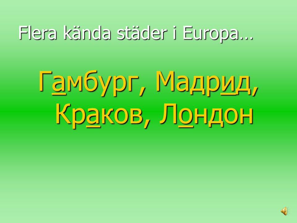 Flera kända städer i Europa…