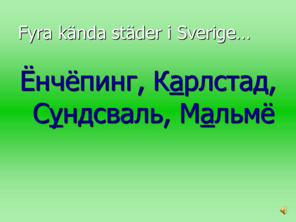 Fyra kända städer i Sverige…