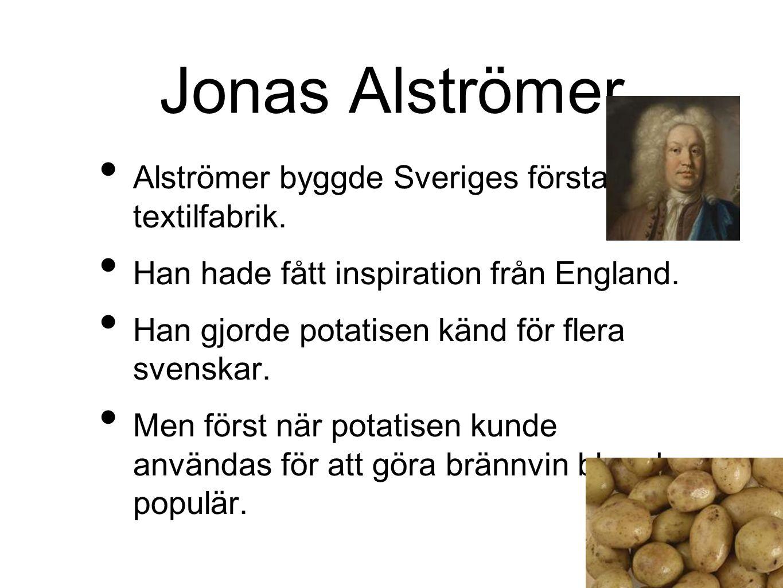 Jonas Alströmer Alströmer byggde Sveriges första textilfabrik.
