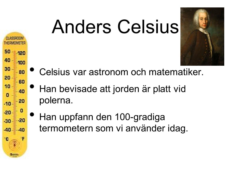 Anders Celsius Celsius var astronom och matematiker.