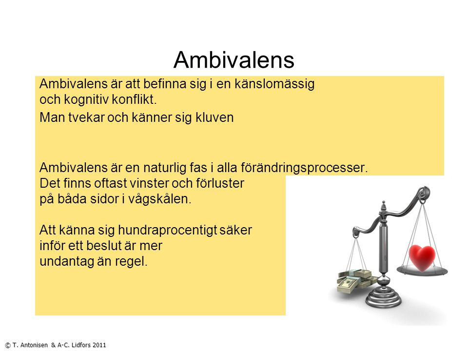 Ambivalens Ambivalens är att befinna sig i en känslomässig