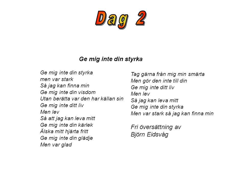 Dag 2 Ge mig inte din styrka Fri översättning av Björn Eidsvåg