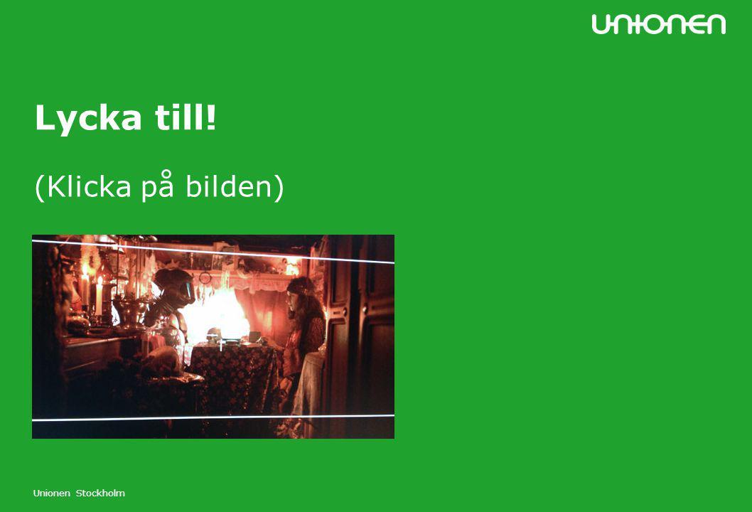 Lycka till! (Klicka på bilden) Unionen Stockholm