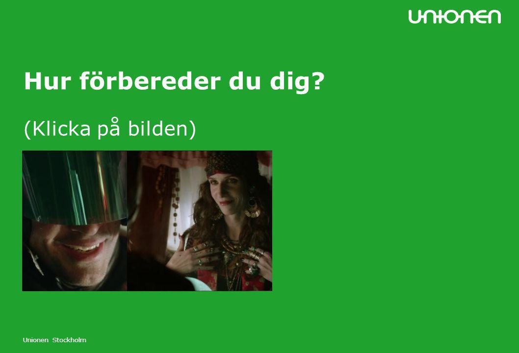 Hur förbereder du dig (Klicka på bilden) Unionen Stockholm