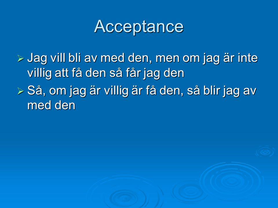 Acceptance Jag vill bli av med den, men om jag är inte villig att få den så får jag den.
