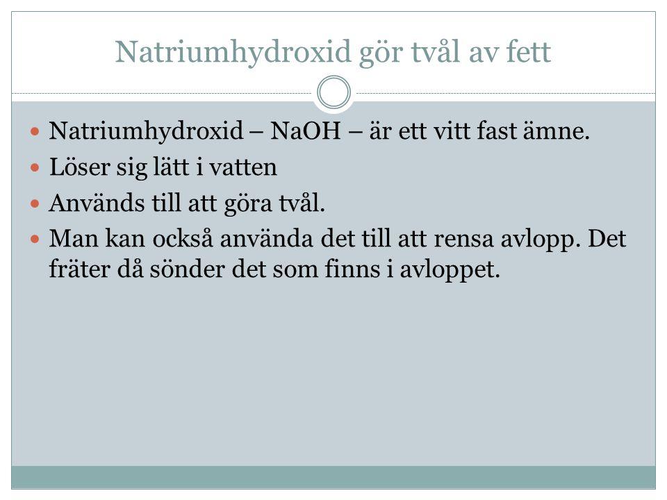 Natriumhydroxid gör tvål av fett