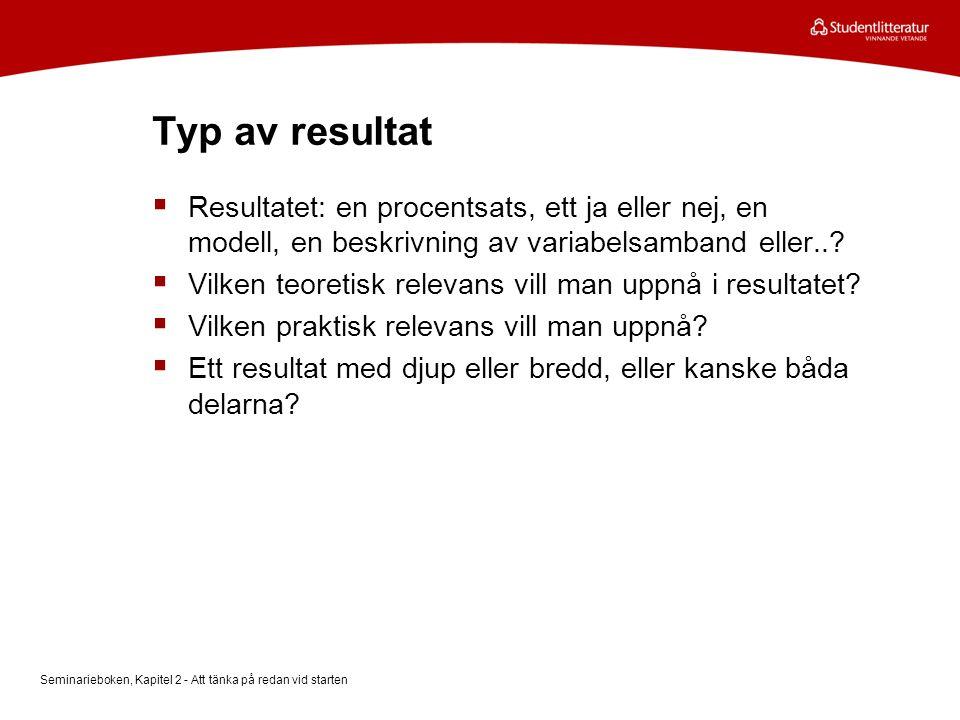 Typ av resultat Resultatet: en procentsats, ett ja eller nej, en modell, en beskrivning av variabelsamband eller..