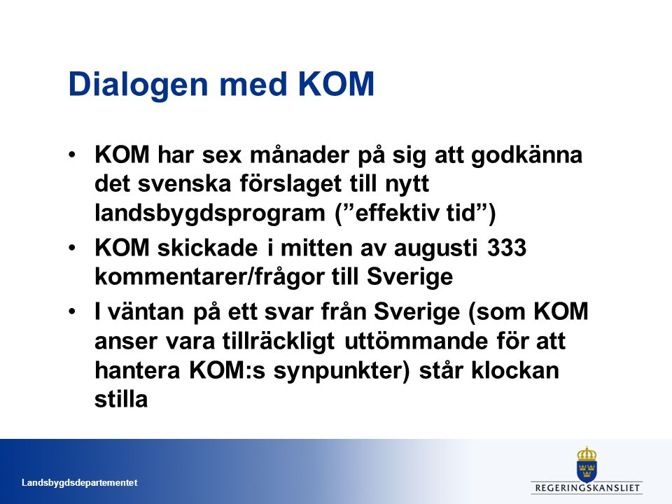 Dialogen med KOM KOM har sex månader på sig att godkänna det svenska förslaget till nytt landsbygdsprogram ( effektiv tid )