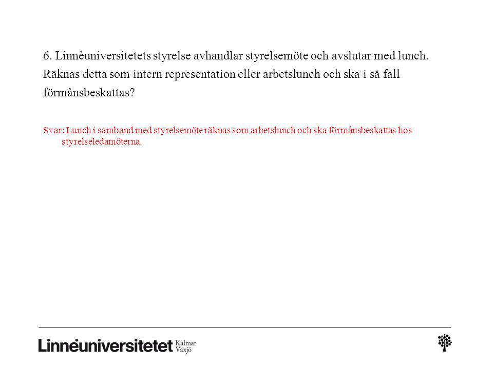 6. Linnèuniversitetets styrelse avhandlar styrelsemöte och avslutar med lunch. Räknas detta som intern representation eller arbetslunch och ska i så fall förmånsbeskattas