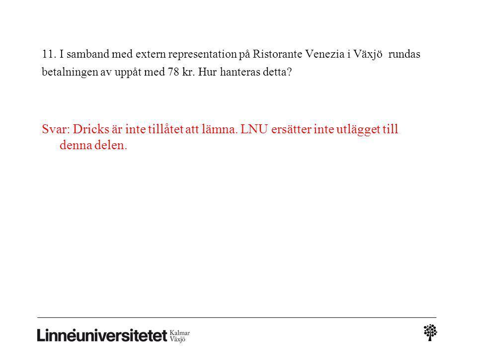 11. I samband med extern representation på Ristorante Venezia i Växjö rundas betalningen av uppåt med 78 kr. Hur hanteras detta