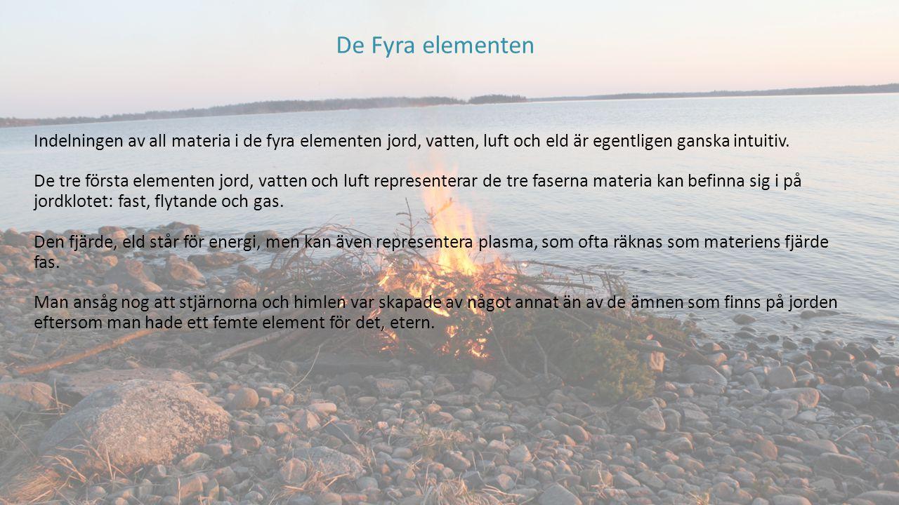 De Fyra elementen Indelningen av all materia i de fyra elementen jord, vatten, luft och eld är egentligen ganska intuitiv.