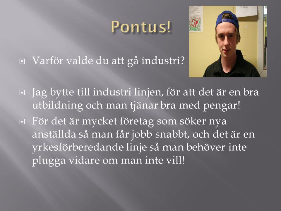 Pontus! Varför valde du att gå industri