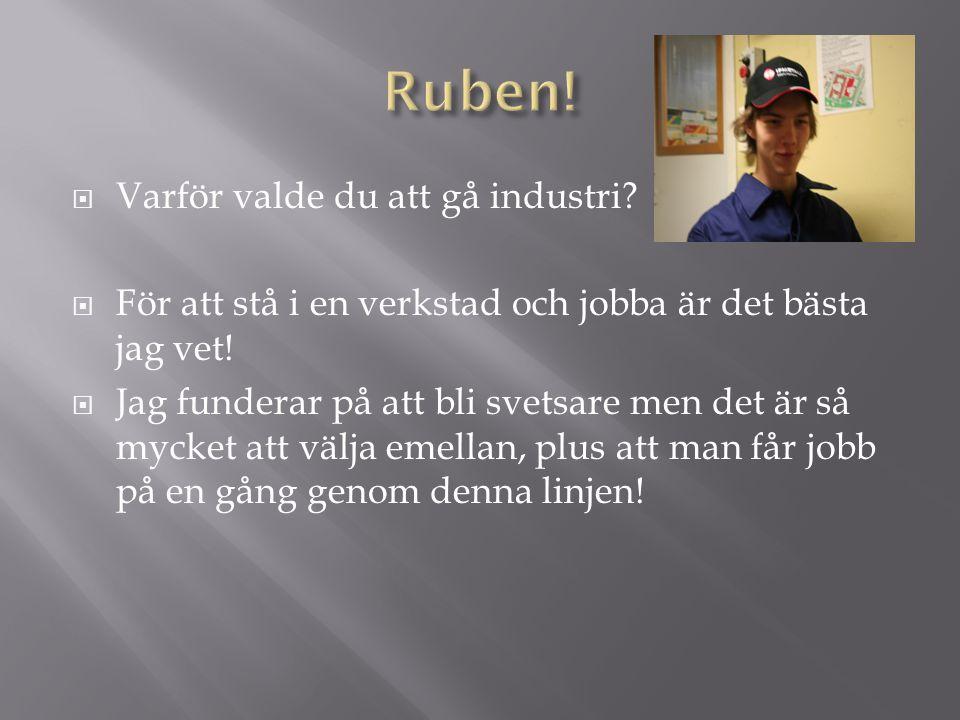 Ruben! Varför valde du att gå industri
