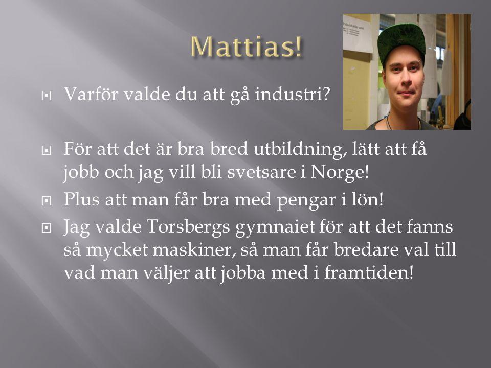 Mattias! Varför valde du att gå industri