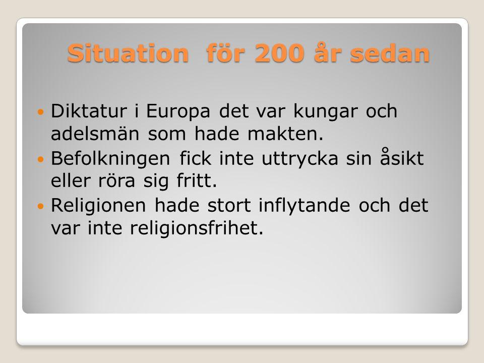 Situation för 200 år sedan Diktatur i Europa det var kungar och adelsmän som hade makten.