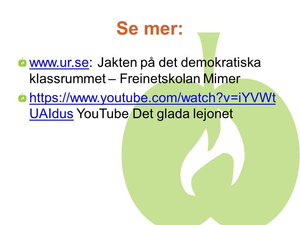Se mer: www.ur.se: Jakten på det demokratiska klassrummet – Freinetskolan Mimer.