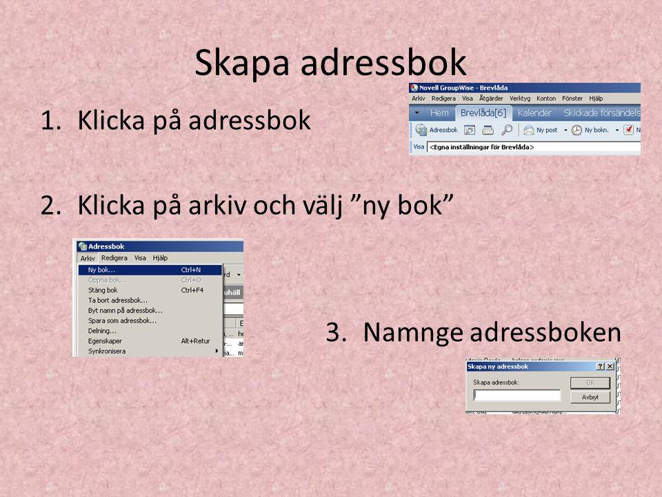 Skapa adressbok Klicka på adressbok Klicka på arkiv och välj ny bok