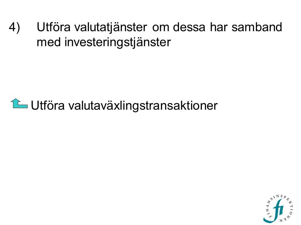 4) Utföra valutatjänster om dessa har samband med investeringstjänster