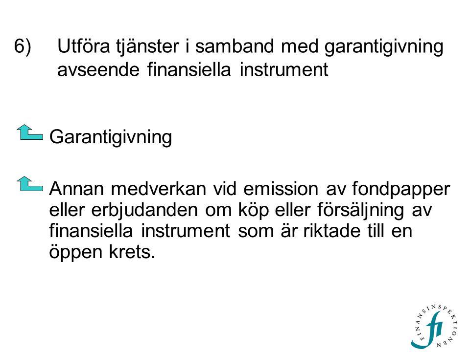 6) Utföra tjänster i samband med garantigivning avseende finansiella instrument