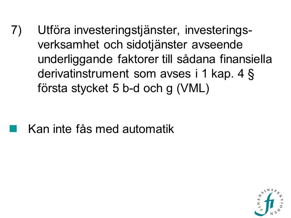 7) Utföra investeringstjänster, investerings-verksamhet och sidotjänster avseende underliggande faktorer till sådana finansiella derivatinstrument som avses i 1 kap. 4 § första stycket 5 b-d och g (VML)