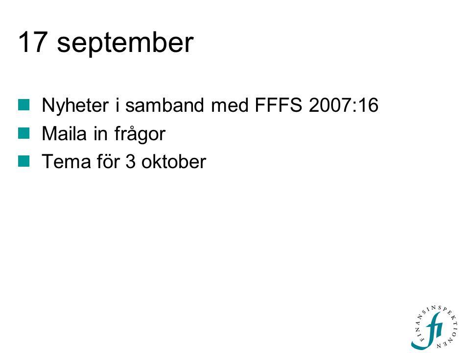17 september Nyheter i samband med FFFS 2007:16 Maila in frågor
