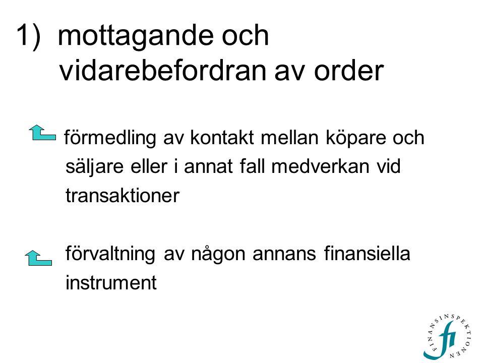1) mottagande och vidarebefordran av order