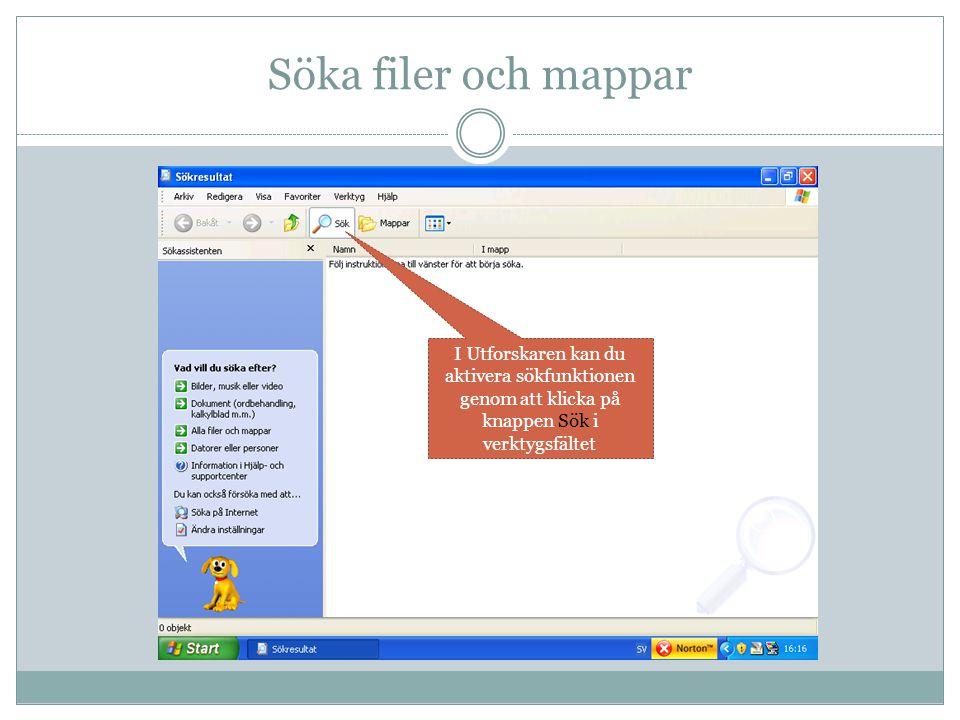 Söka filer och mappar I Utforskaren kan du aktivera sökfunktionen genom att klicka på knappen Sök i verktygsfältet.