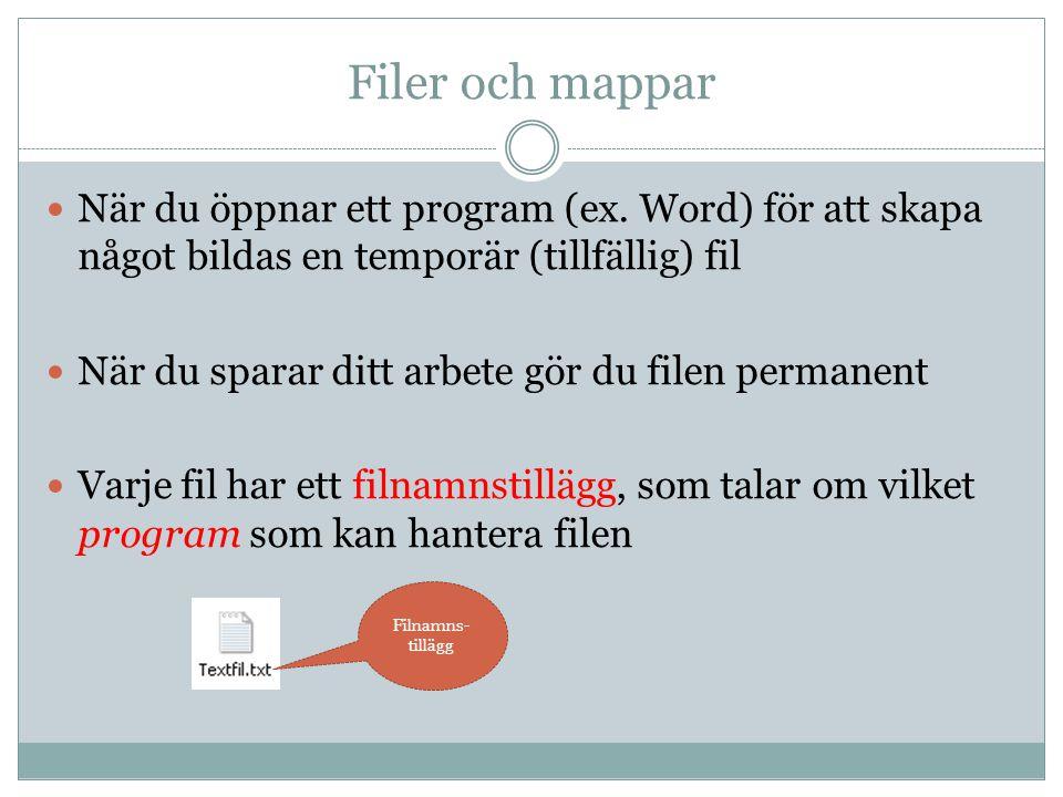Filer och mappar När du öppnar ett program (ex. Word) för att skapa något bildas en temporär (tillfällig) fil.