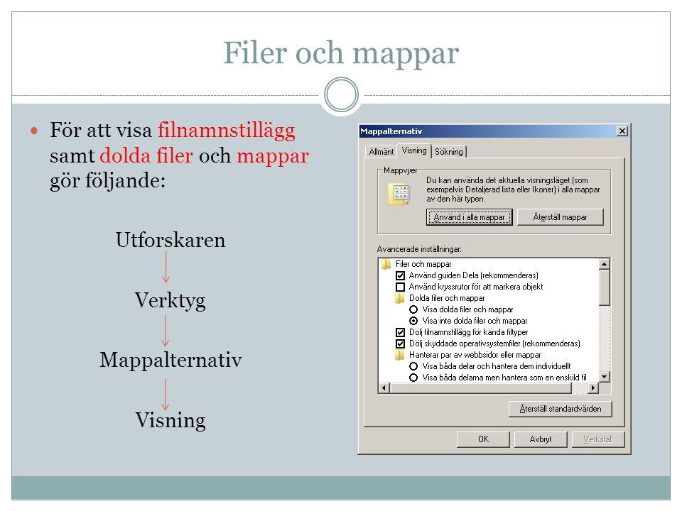 Filer och mappar För att visa filnamnstillägg samt dolda filer och mappar gör följande: Utforskaren.