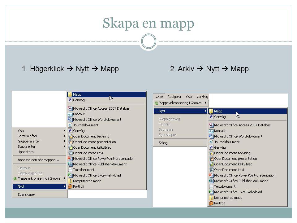 Skapa en mapp 1. Högerklick  Nytt  Mapp 2. Arkiv  Nytt  Mapp