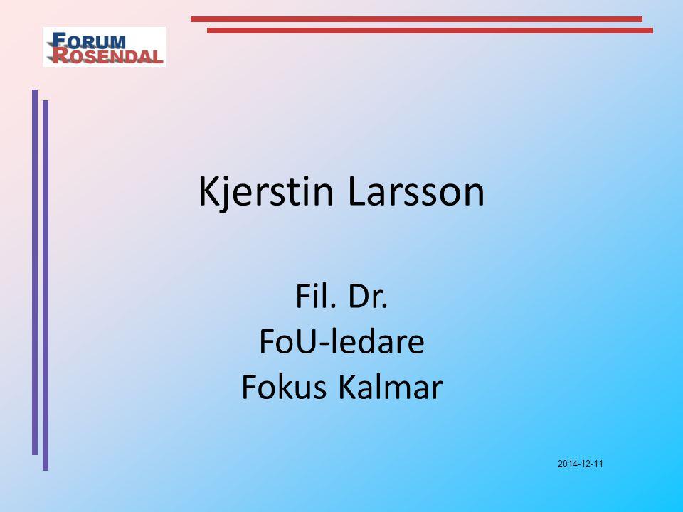 Kjerstin Larsson Fil. Dr. FoU-ledare Fokus Kalmar