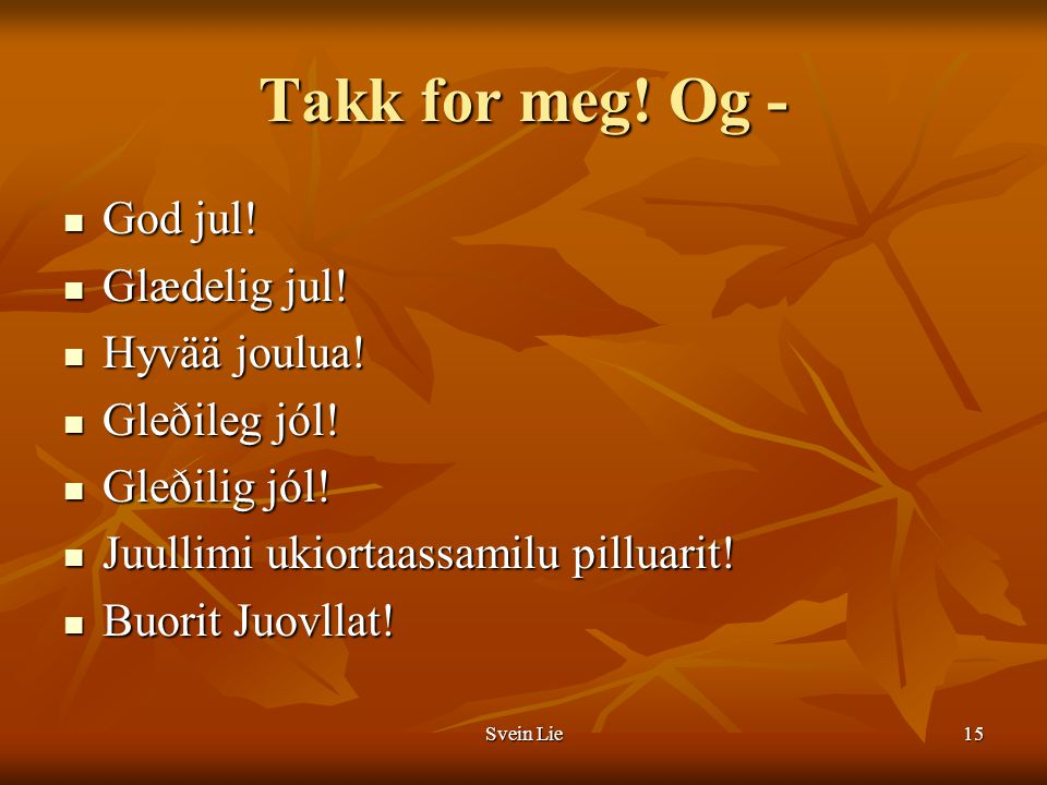 Takk for meg! Og - God jul! Glædelig jul! Hyvää joulua! Gleðileg jól!