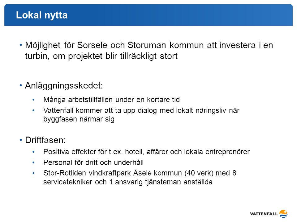 Lokal nytta Möjlighet för Sorsele och Storuman kommun att investera i en turbin, om projektet blir tillräckligt stort.