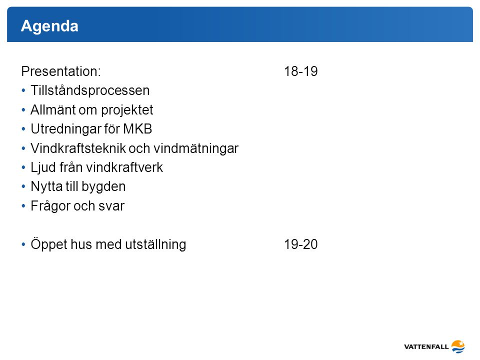 Agenda Presentation: 18-19 Tillståndsprocessen Allmänt om projektet
