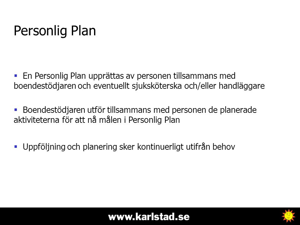 Personlig Plan En Personlig Plan upprättas av personen tillsammans med boendestödjaren och eventuellt sjuksköterska och/eller handläggare.