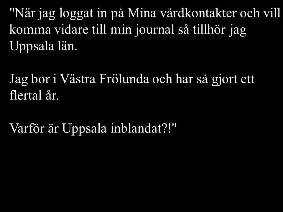 När jag loggat in på Mina vårdkontakter och vill komma vidare till min journal så tillhör jag Uppsala län.