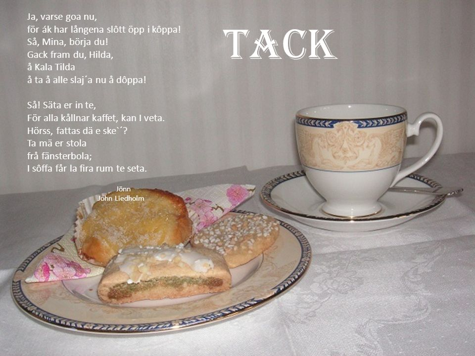 TACK Ja, varse goa nu, för ák har långena slôtt öpp i kôppa!