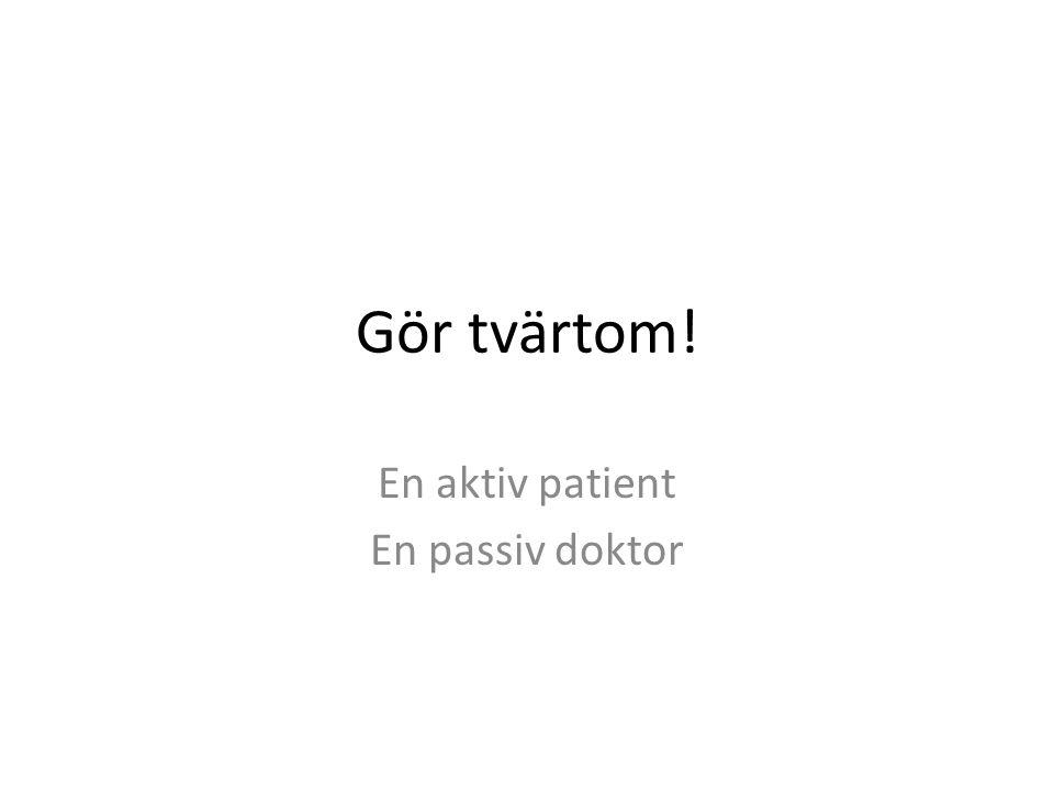 En aktiv patient En passiv doktor