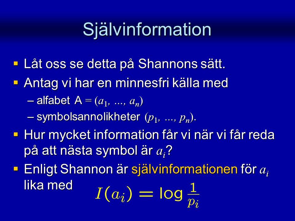 Självinformation Låt oss se detta på Shannons sätt.