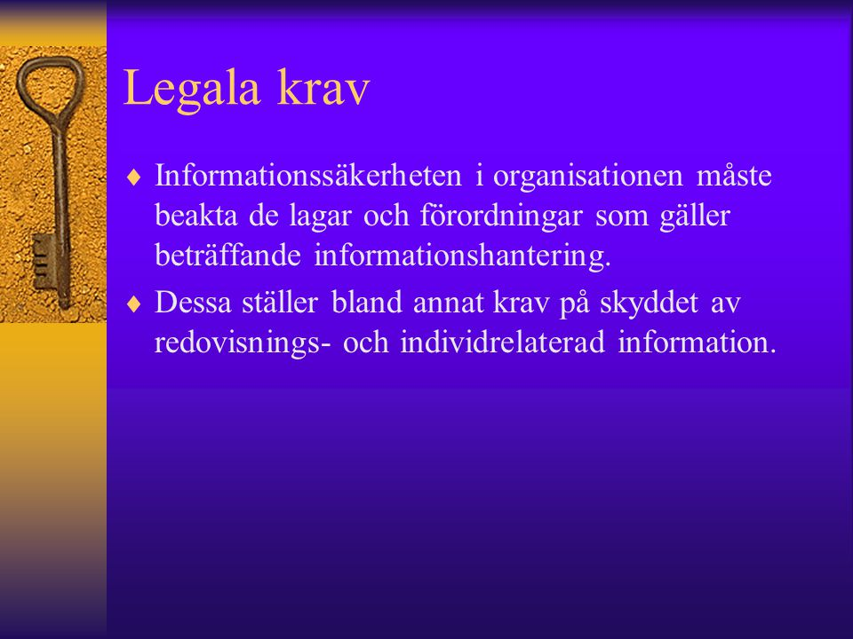 Legala krav Informationssäkerheten i organisationen måste beakta de lagar och förordningar som gäller beträffande informationshantering.