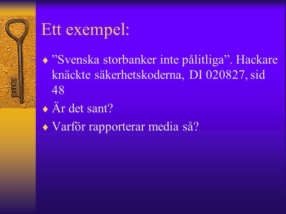 Ett exempel: Svenska storbanker inte pålitliga . Hackare knäckte säkerhetskoderna, DI 020827, sid 48.