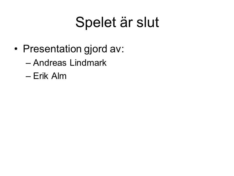 Spelet är slut Presentation gjord av: Andreas Lindmark Erik Alm