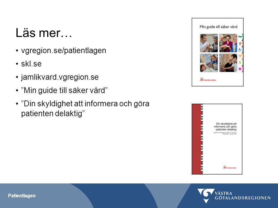 Läs mer… vgregion.se/patientlagen skl.se jamlikvard.vgregion.se