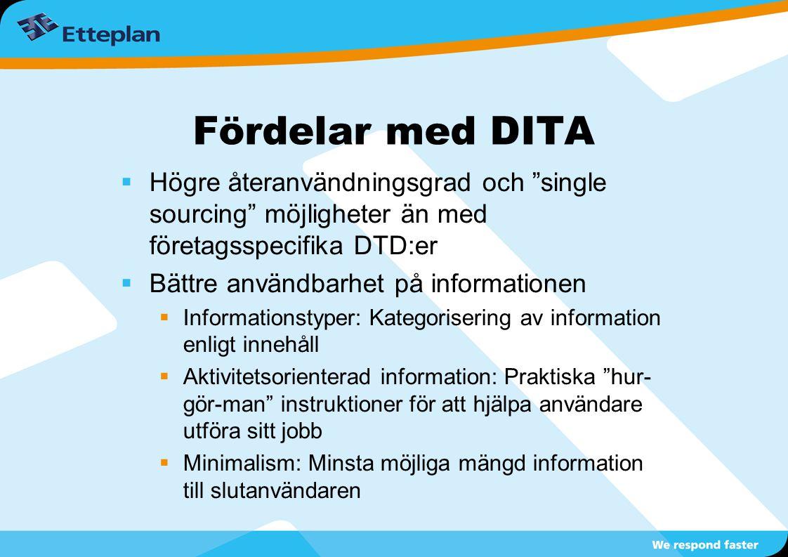 Fördelar med DITA Högre återanvändningsgrad och single sourcing möjligheter än med företagsspecifika DTD:er.