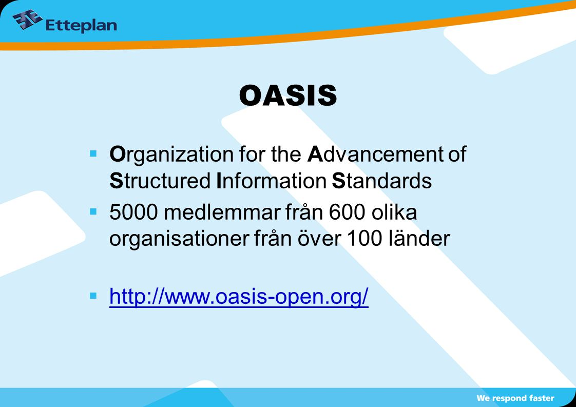 OASIS Organization for the Advancement of Structured Information Standards. 5000 medlemmar från 600 olika organisationer från över 100 länder.