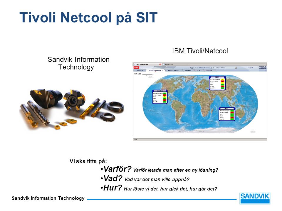 Tivoli Netcool på SIT Varför Varför letade man efter en ny lösning