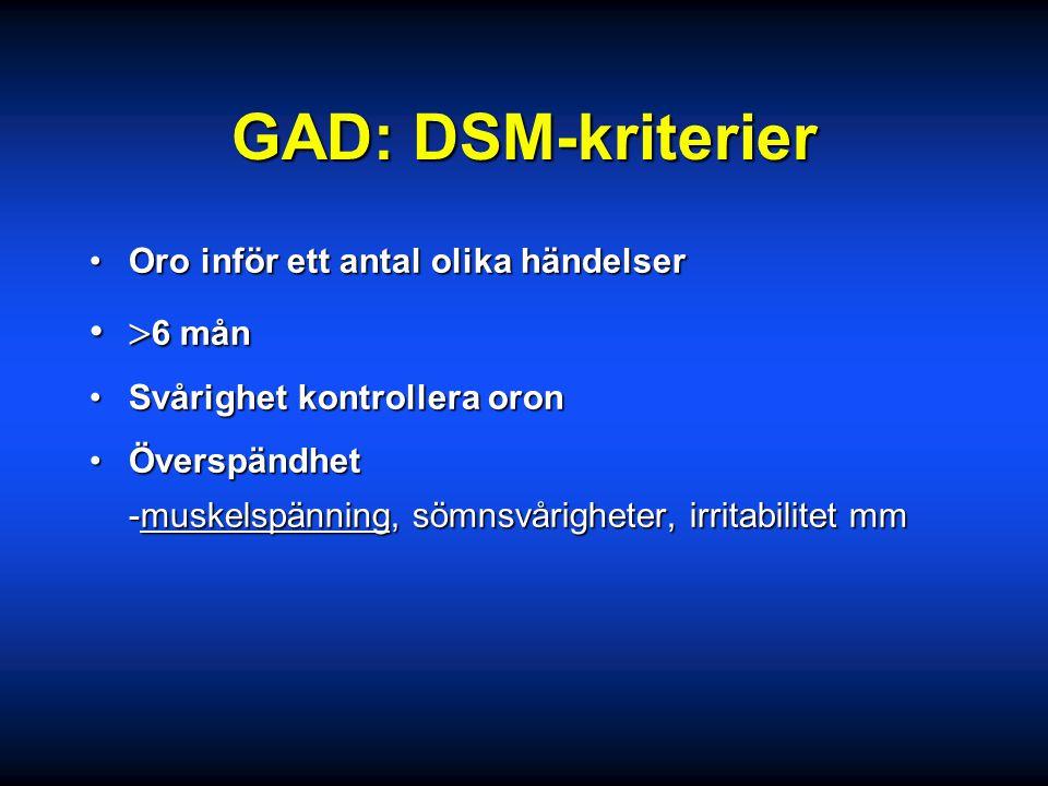 GAD: DSM-kriterier 6 mån Oro inför ett antal olika händelser